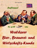 Aufbassa! Es goht um: Waldseer Bier-, Brauerei- und Wirtschafts-Kunde (Band 1)